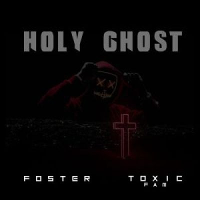 Foster & Toxic Fam Holy Ghost MP3 Download