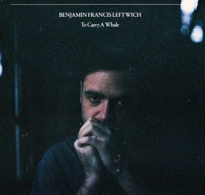 Francis Leftwich To Carry a Whale Benjamin Album Download