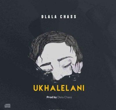 Dlala Chass Ukhalelani MP3 Download