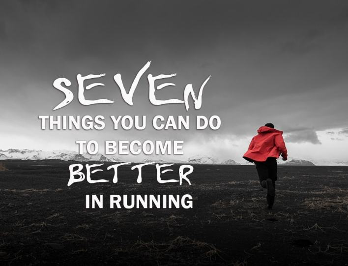 Seven Things You Can Do To Become Better in Running
