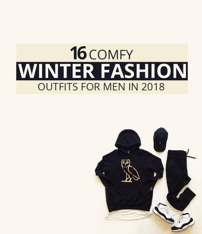 16 Comfy Winter Fashion Outfits for Men in 2018