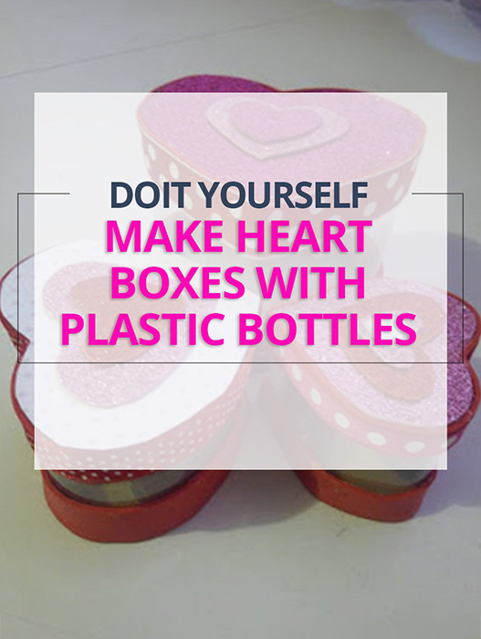 Diy Make Heart boxes with plastic bottles