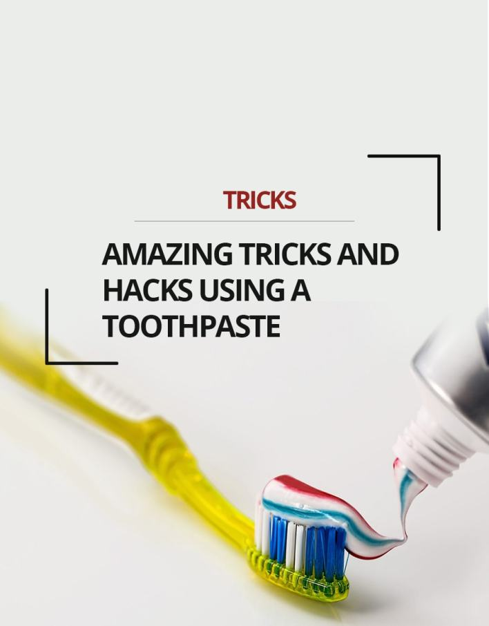 Amazing Tricks and Hacks Using a Toothpaste