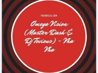Omega Vision (Master Dash & Dj Tovious) - Vha Vha Mp3 Download