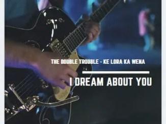 The Double Trouble - Ke Lora Ka Wena (I Dream About You)