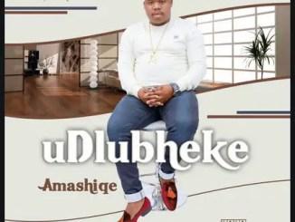 Udlubheke – Amashiqe Download