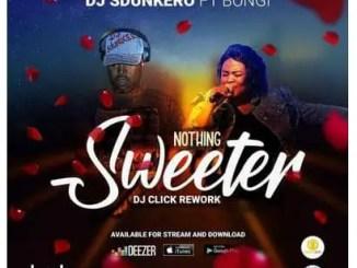 DJ Sdunkero Ft. Bongi – Nothing Sweeter (DJ Click Reworks)