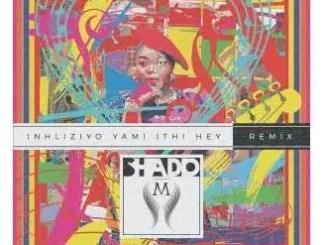 Shado M Inhliziyo Yami Ithi Hey Remix Mp3 Download
