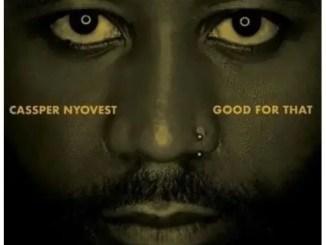 Cassper Nyovest – Good For That Download Mp3