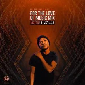 Dj Msoja SA – For The Love Of Music Mix