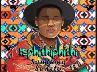 Samthing Soweto Isphithiphithi Download Album