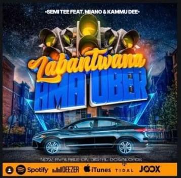 Semi Tee – Labantwana Ama Uber Ft. Miano & Kammu Dee Download Mp3
