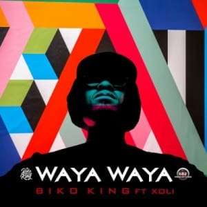 Biko King – Waya Waya Ft. Xoli