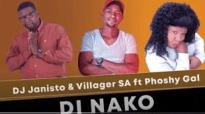 DJ Janisto & Villager SA – Di Nako Ft Phoshy Gal