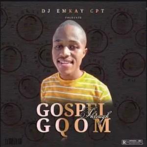 Dj Emkay CPT Gospel Through Gqom Download EP Zip
