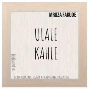 Mroza Van Damme Fakude – Ulale Kahle Download Mp3