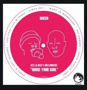 Ozz La Deep & MellowCent – House Your Soul Download