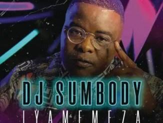DJ Sumbody – Iyamemeza ft Drip Gogo & The Lowkeys