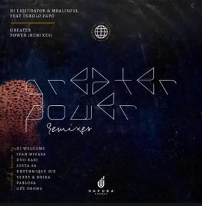 Dj Liquidator, Mbalisoul Ft. Tsholo Papo – Greater Power Remix (House Edition)
