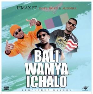 Jemax Ft. Dope Boys & Mjomba – Baliwamya Chalo