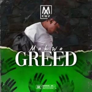 Makwa – Greed Download Mp3