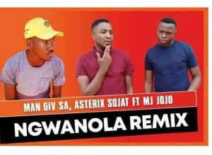 Man Giv SA & Asterix Sojat – Ngwanola Remix Ft. Mj Jojo Download Mp3