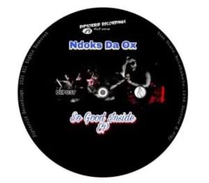 Ndoks Da Ox – So Good Inside Download Mp3