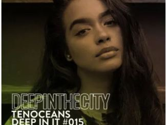 Tenoceans – Deep In It 015 (Deep In The City) Download Mp3