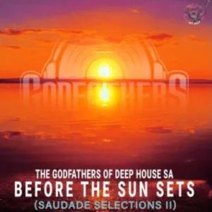 The Godfathers Of Deep House SA – Before the Sun Sets (Saudade Selections II) Download Mp3