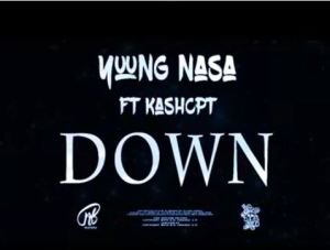 Yung Nasa – Down Ft. Kashcpt Download Mp3