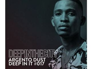 Argento Dust – Deep In It 017 (Deep In The City) Download Mp3