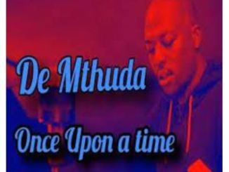 De Mthuda – Once Upon a Time Download Mp3