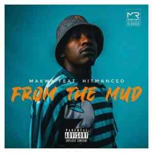 Makwa – From The Mud Ft. Hitmanceo Download Mp3