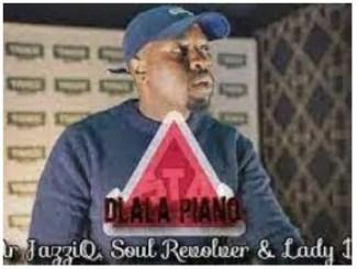 Mr JazziQ, Soul Revolver – Dlala Piano Ft. Lady Du