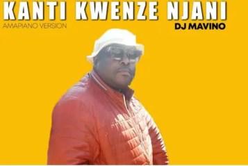 Dj Mavino – Kanti Kwenze Njani Download Mp3