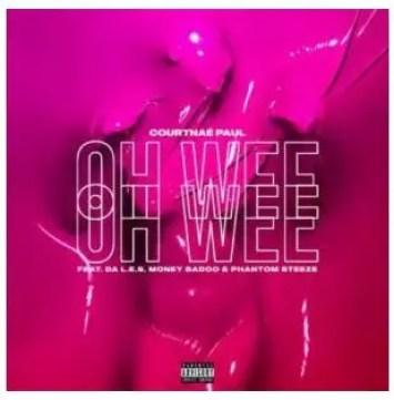 Courtnaé Paul – Oh Wee Ft. Money Badoo, Phantom Steeze & Da L.E.S