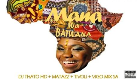 Dj Thato Hd – Mama Wa Batwana Ft. Matazz, Tivoli & Vigo Mix Sa