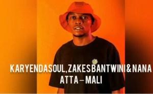 Karyendasoul, Zakes Bantwini, Nana Atta – Mali