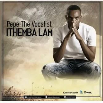 Pepe The Vocalist – Ithemba Lam (Original Mix)