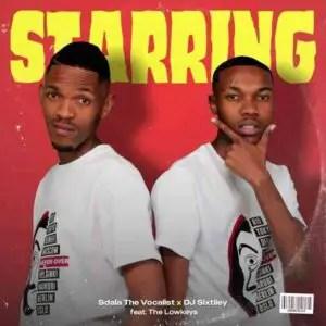 Sdala The Vocalist & DJ Sixtiiey Ft. The Lowkeys – Starring