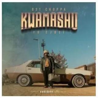 031 Choppa – Kwamashu To Ejozi