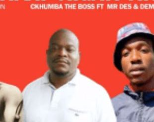 Ckhumba The Boss – Iyalahla Ft. Mr Des & DemummySon