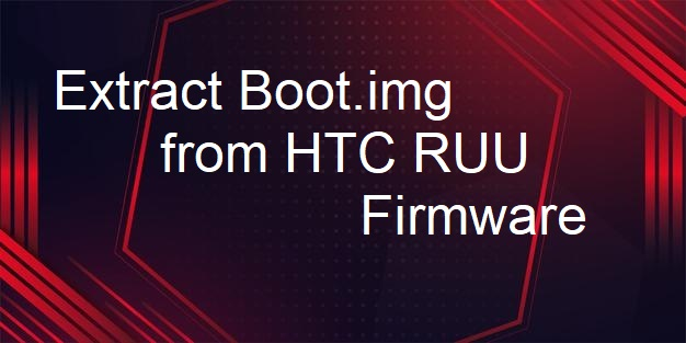 Extract Boot.img from HTC RUU Firmware