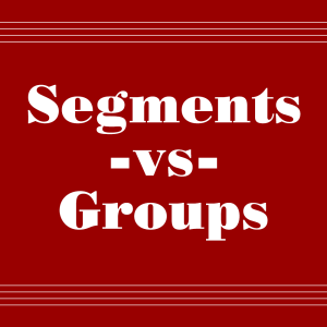 Segments vs Groups