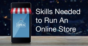 Skills Needed to Run An Online Store