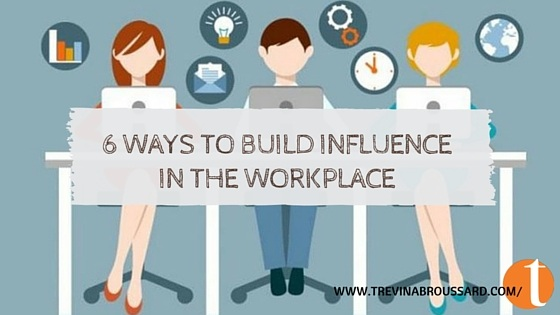 6 Ways to Build Influence in the Workplace