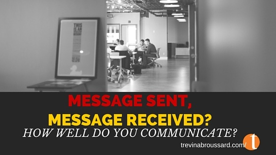 Is Message Sent, Message Received?: How Well Do You Communicate?