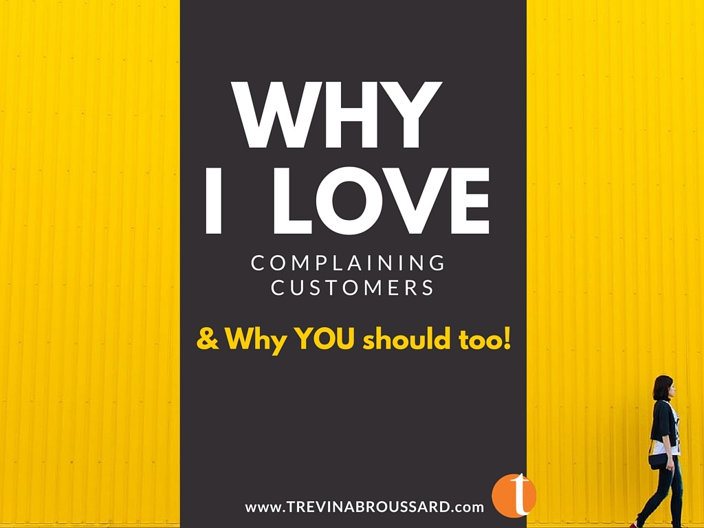 Why I love Complaining Customers (& why you should too)!
