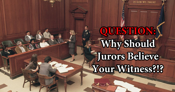 Why should jurors believe your witness?