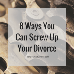 8 Ways you can Screw up Your Divorce
